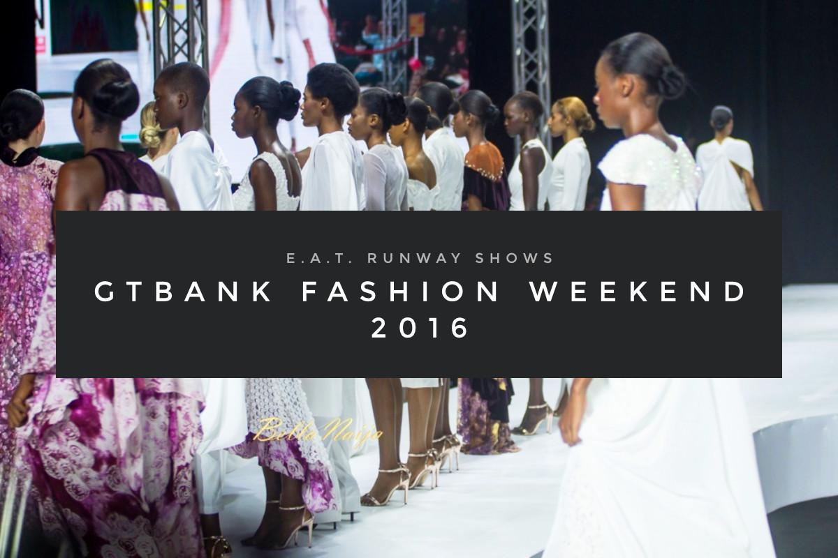 E.A.T. Runway Shows – GTBank Fashion Weekend 2016